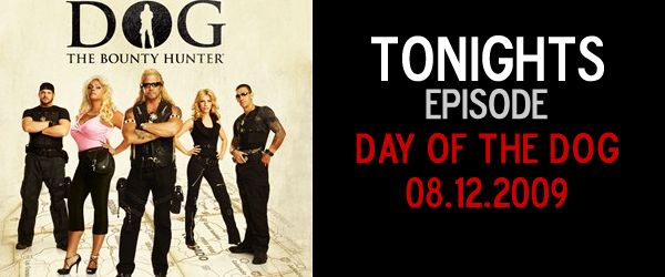 Dog The Bounty Hunter: 96 – Day of the Dog – Today's Episode